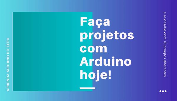 Faça projetos com Arduino hoje